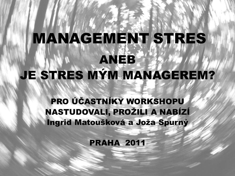 MANAGEMENT STRES ANEB JE STRES MÝM MANAGEREM PRO ÚČASTNÍKY WORKSHOPU