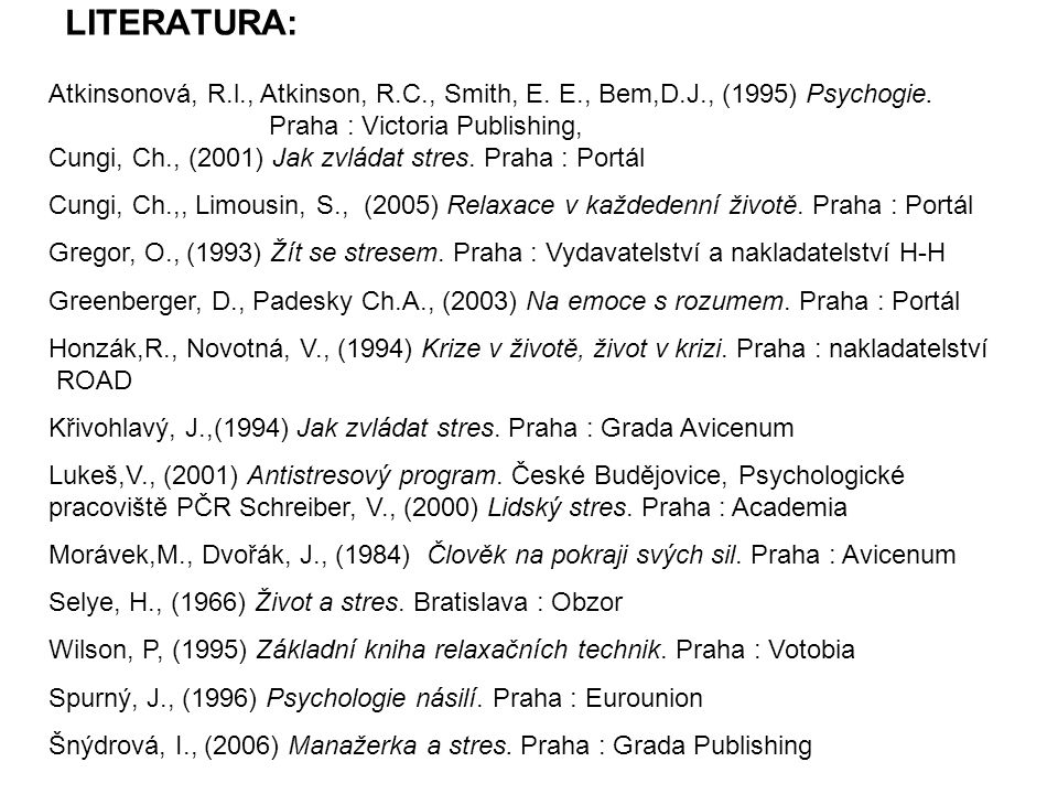 LITERATURA: Atkinsonová, R.l., Atkinson, R.C., Smith, E. E., Bem,D.J., (1995) Psychogie. Praha : Victoria Publishing,