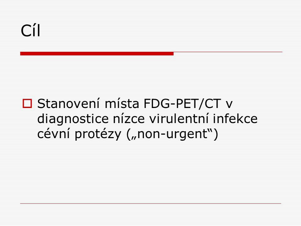 """Cíl Stanovení místa FDG-PET/CT v diagnostice nízce virulentní infekce cévní protézy (""""non-urgent )"""