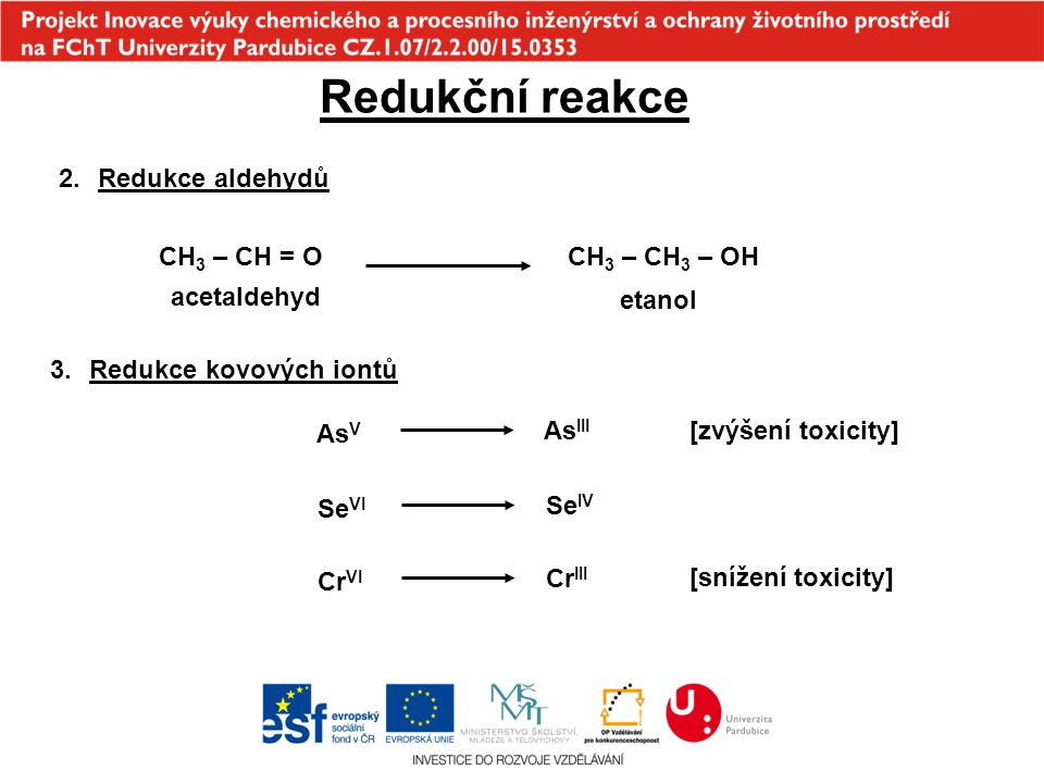 Redukční reakce Redukce aldehydů CH3 – CH = O CH3 – CH3 – OH