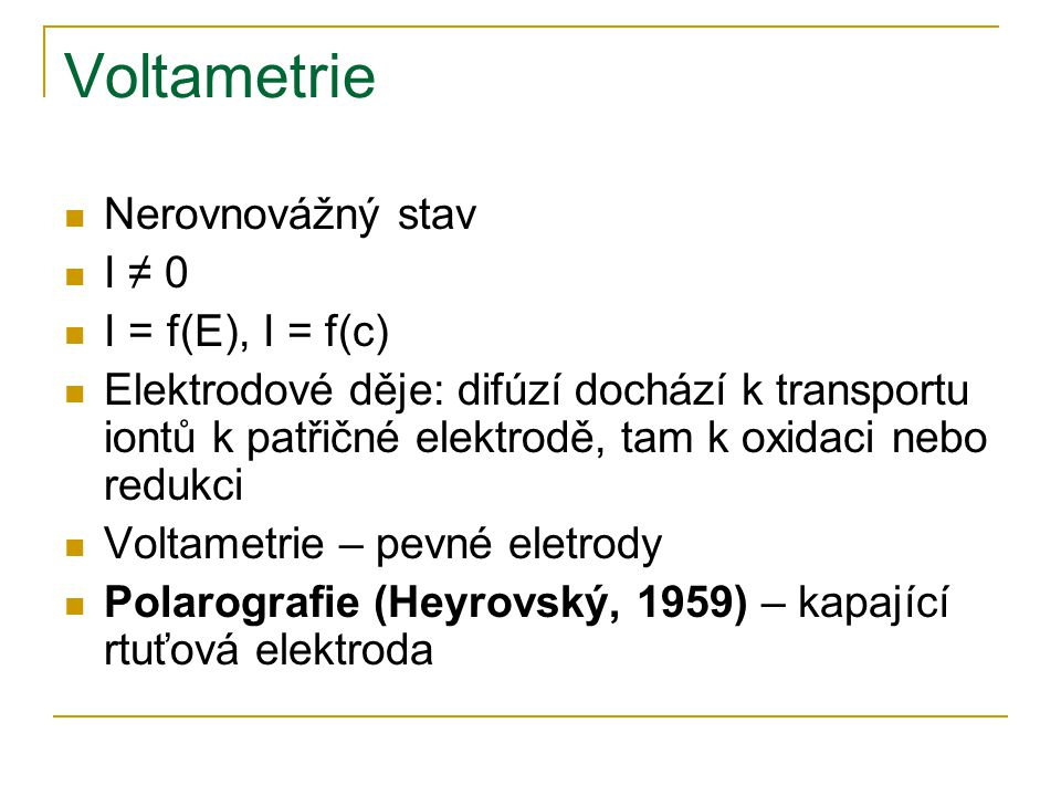 Voltametrie Nerovnovážný stav I ≠ 0 I = f(E), I = f(c)