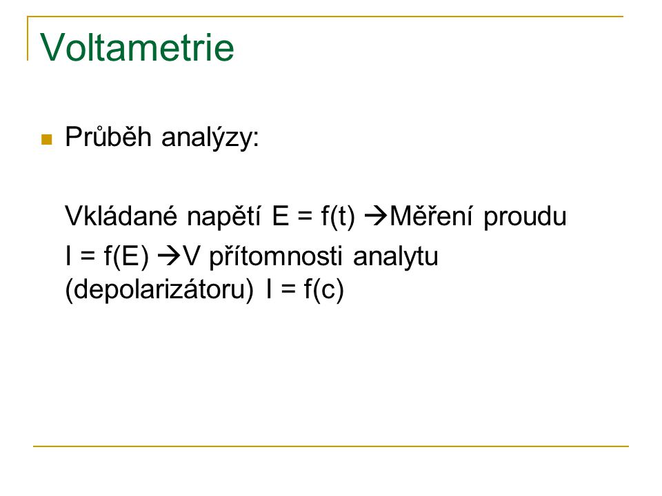 Voltametrie Průběh analýzy: Vkládané napětí E = f(t) Měření proudu