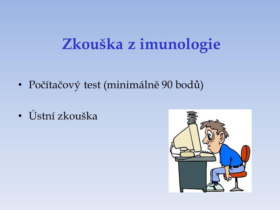 Zkouška z imunologie Počítačový test (minimálně 90 bodů) Ústní zkouška