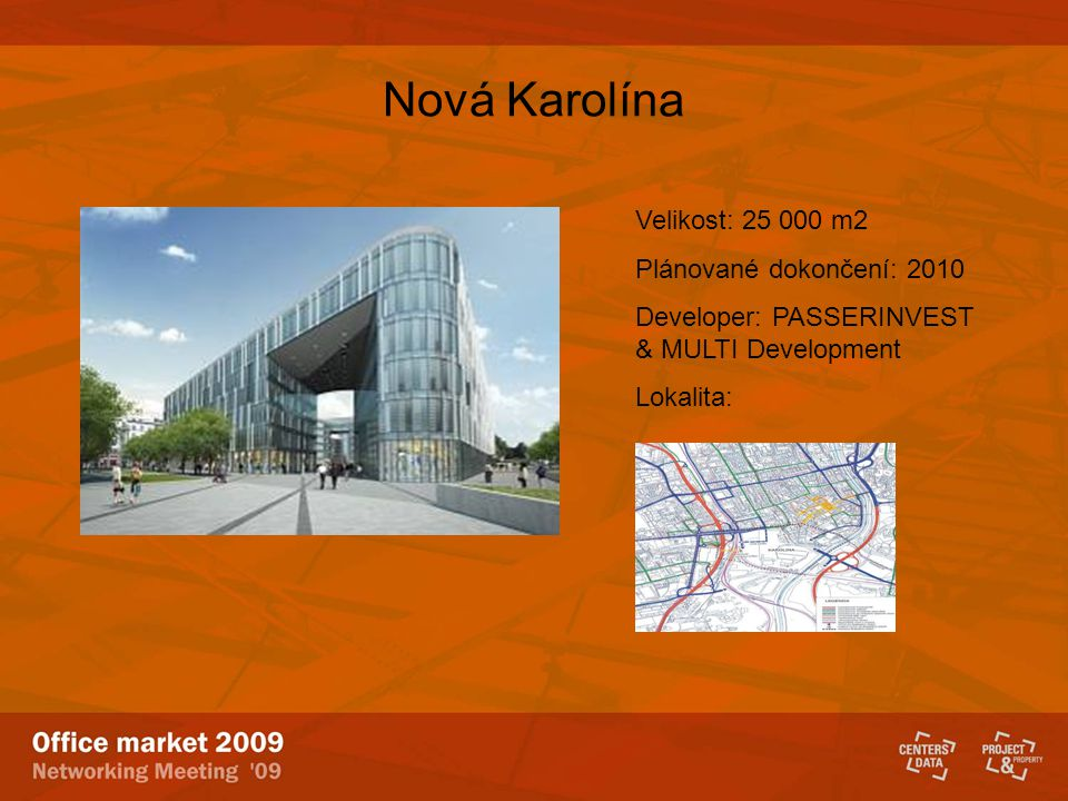 Nová Karolína Velikost: 25 000 m2 Plánované dokončení: 2010