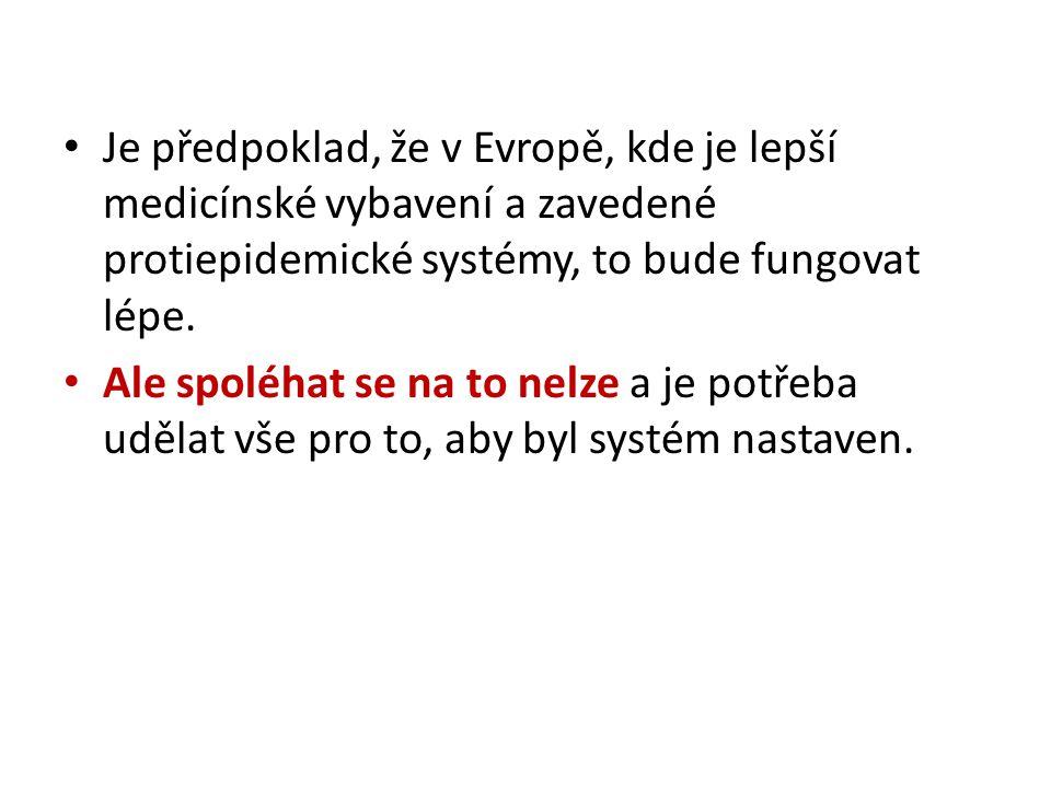 Je předpoklad, že v Evropě, kde je lepší medicínské vybavení a zavedené protiepidemické systémy, to bude fungovat lépe.
