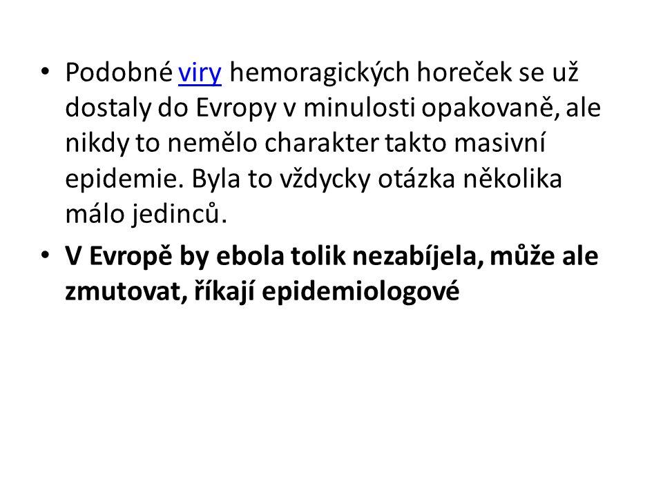 Podobné viry hemoragických horeček se už dostaly do Evropy v minulosti opakovaně, ale nikdy to nemělo charakter takto masivní epidemie. Byla to vždycky otázka několika málo jedinců.