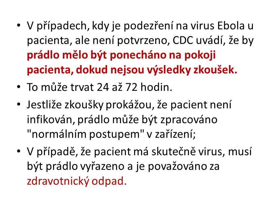 V případech, kdy je podezření na virus Ebola u pacienta, ale není potvrzeno, CDC uvádí, že by prádlo mělo být ponecháno na pokoji pacienta, dokud nejsou výsledky zkoušek.