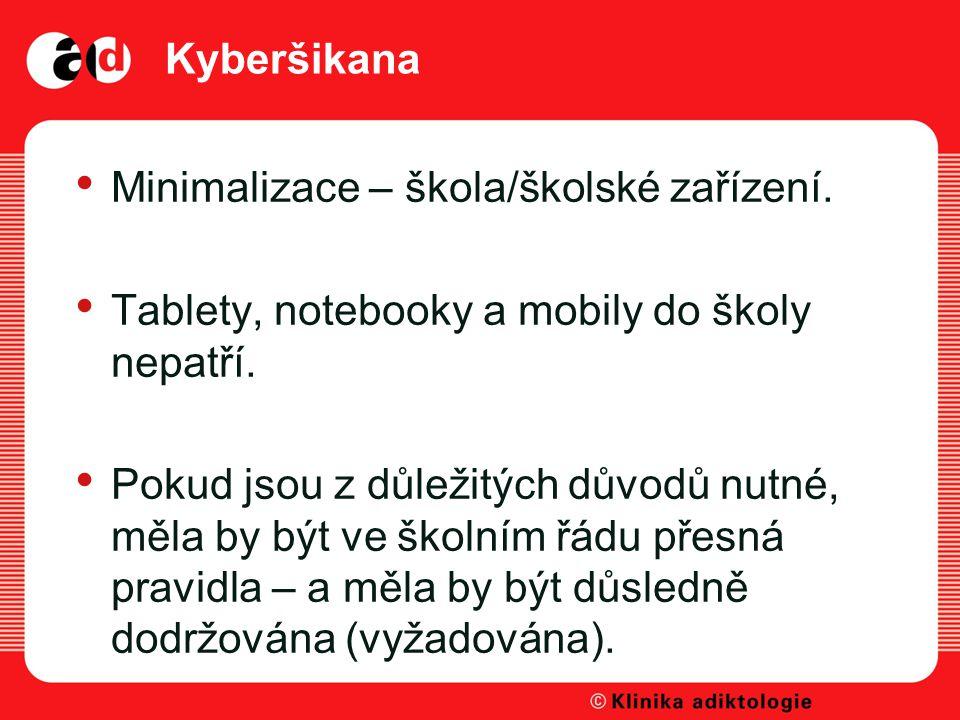Kyberšikana Minimalizace – škola/školské zařízení. Tablety, notebooky a mobily do školy nepatří.