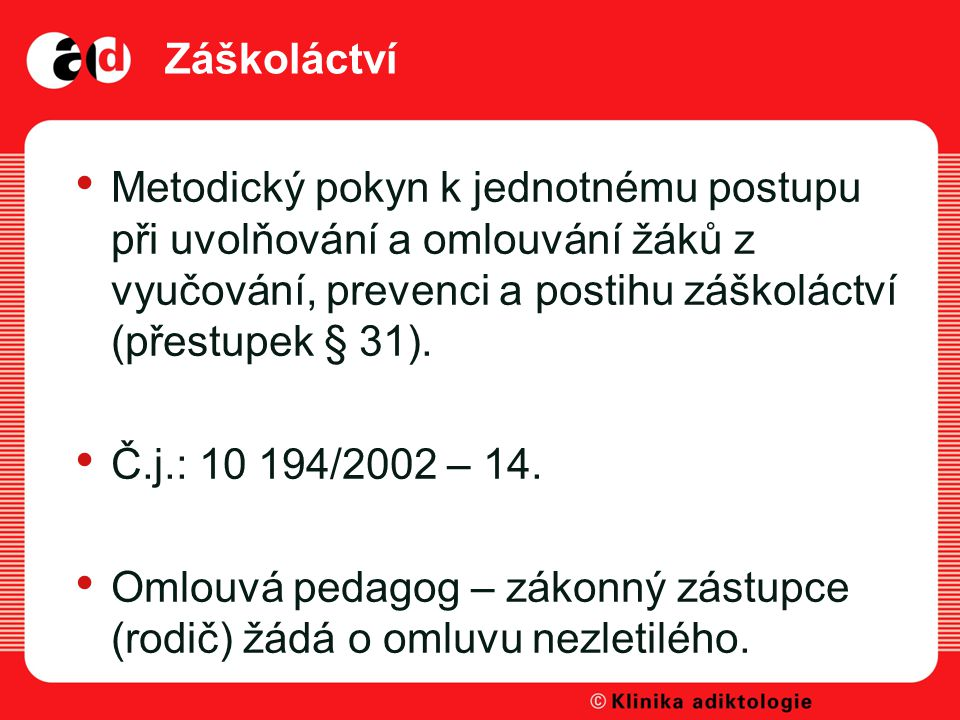 Záškoláctví Metodický pokyn k jednotnému postupu při uvolňování a omlouvání žáků z vyučování, prevenci a postihu záškoláctví (přestupek § 31).