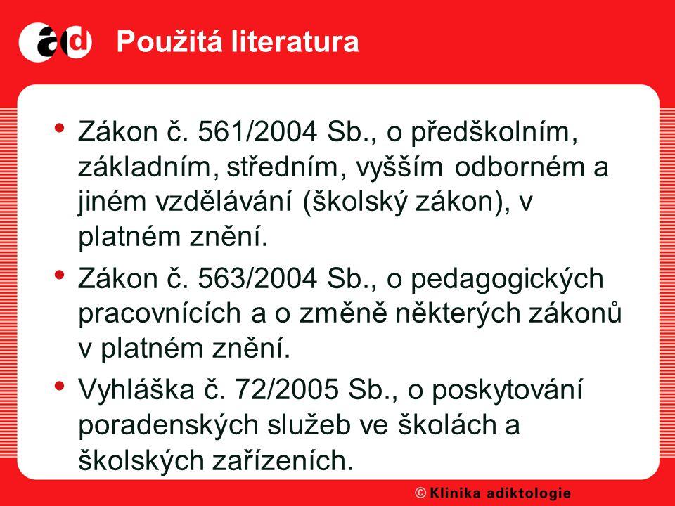 Použitá literatura Zákon č. 561/2004 Sb., o předškolním, základním, středním, vyšším odborném a jiném vzdělávání (školský zákon), v platném znění.