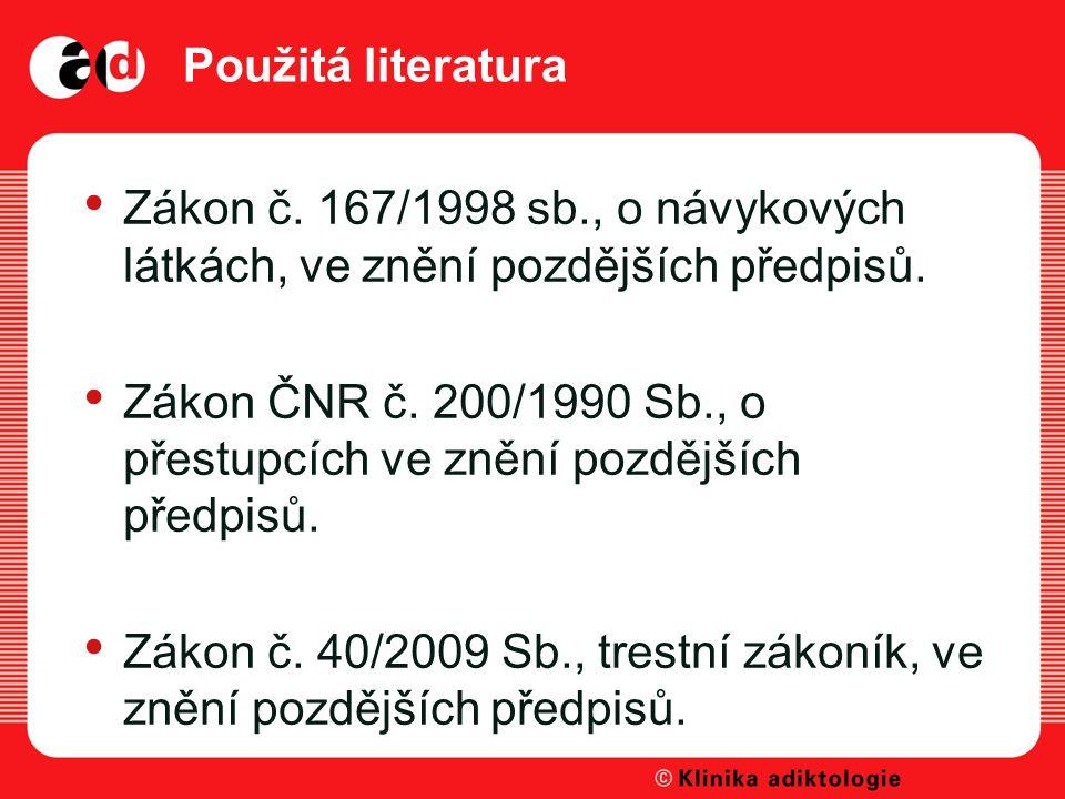 Použitá literatura Zákon č. 167/1998 sb., o návykových látkách, ve znění pozdějších předpisů.