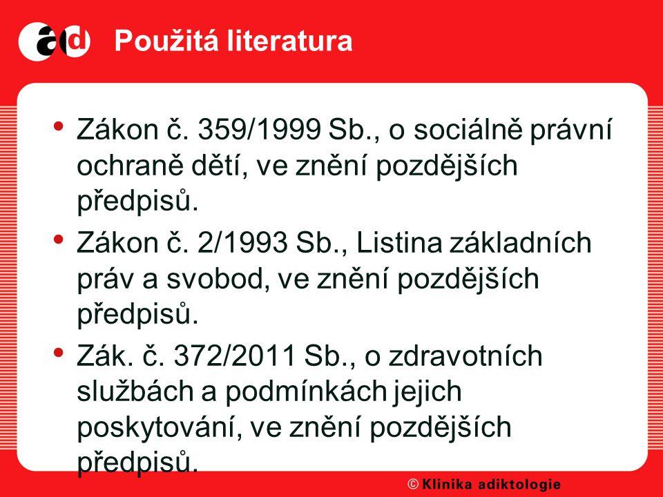 Použitá literatura Zákon č. 359/1999 Sb., o sociálně právní ochraně dětí, ve znění pozdějších předpisů.
