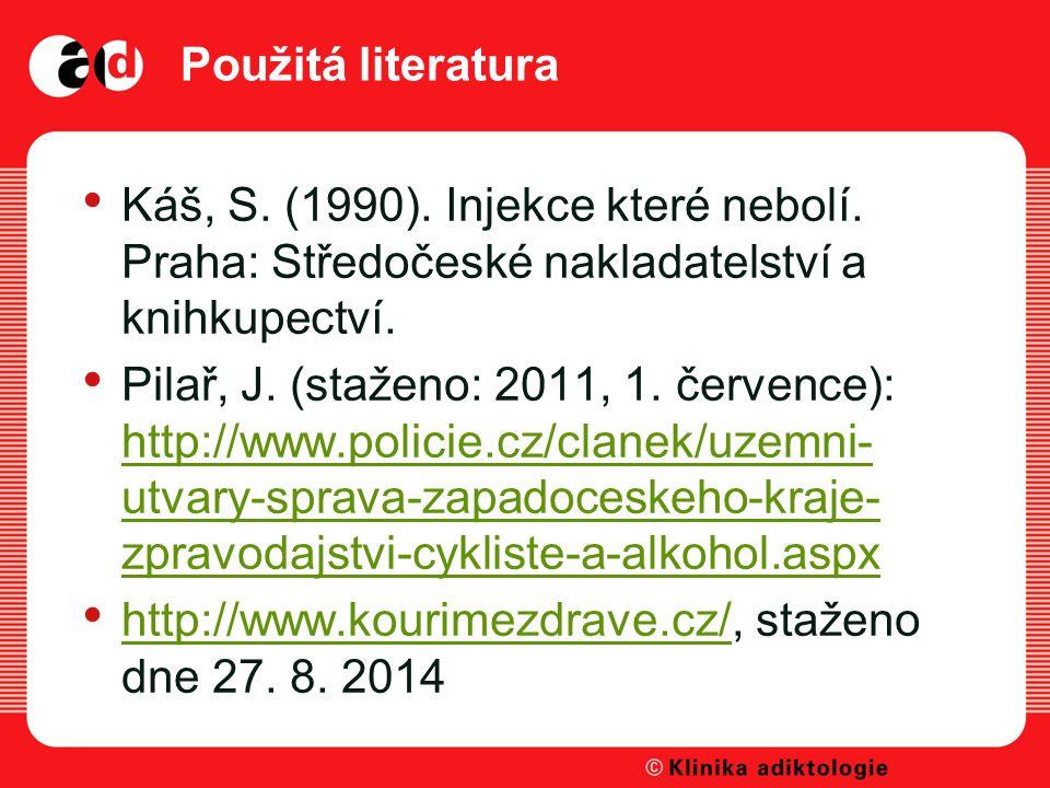 Použitá literatura Káš, S. (1990). Injekce které nebolí. Praha: Středočeské nakladatelství a knihkupectví.