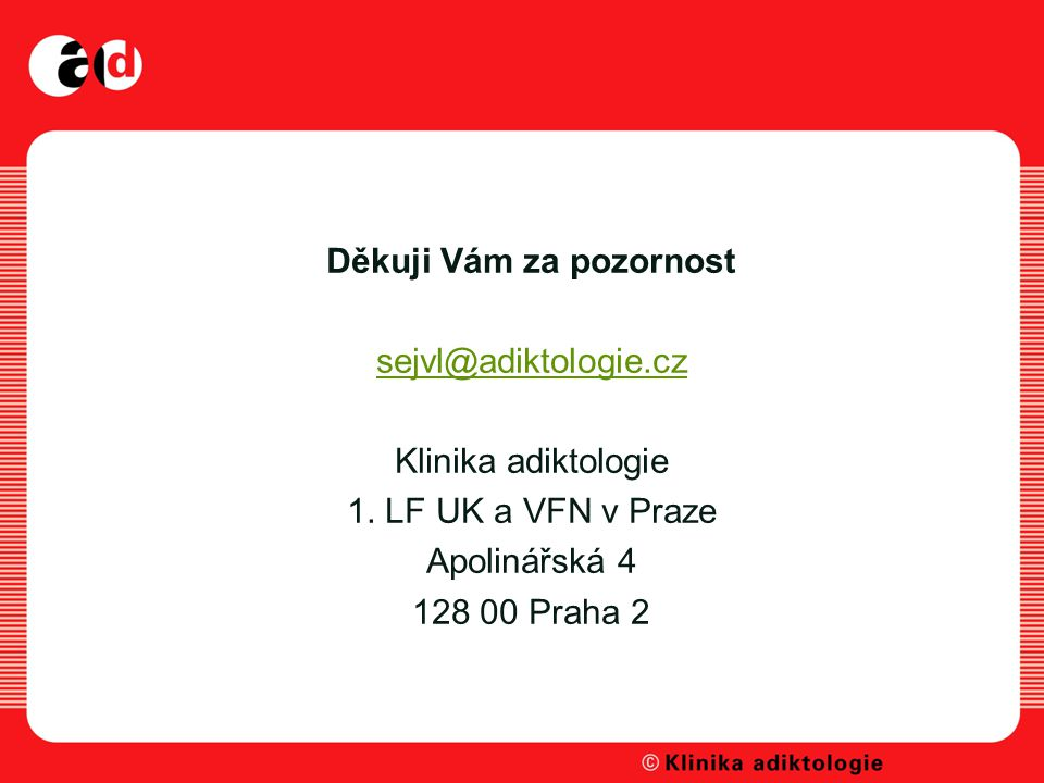 Děkuji Vám za pozornost sejvl@adiktologie. cz Klinika adiktologie 1