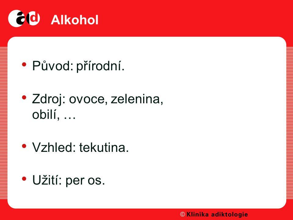 Alkohol Původ: přírodní. Zdroj: ovoce, zelenina, obilí, … Vzhled: tekutina. Užití: per os.