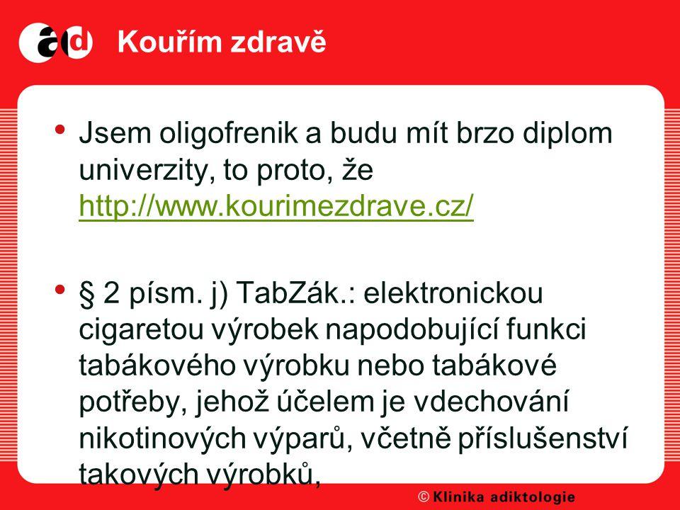 Kouřím zdravě Jsem oligofrenik a budu mít brzo diplom univerzity, to proto, že http://www.kourimezdrave.cz/