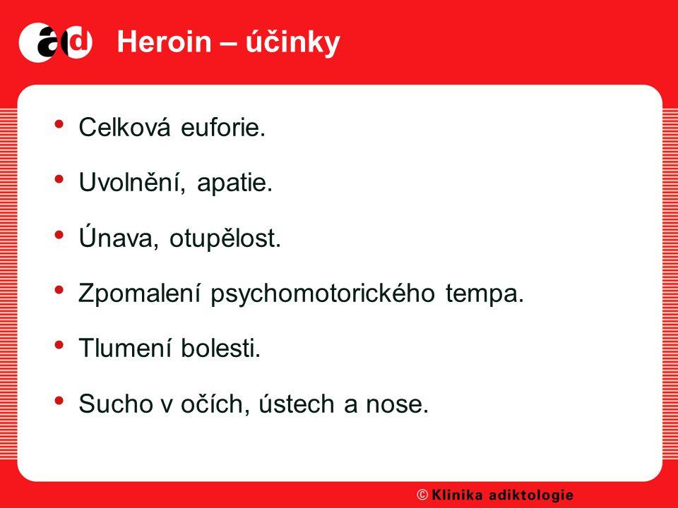 Heroin – účinky Celková euforie. Uvolnění, apatie. Únava, otupělost.