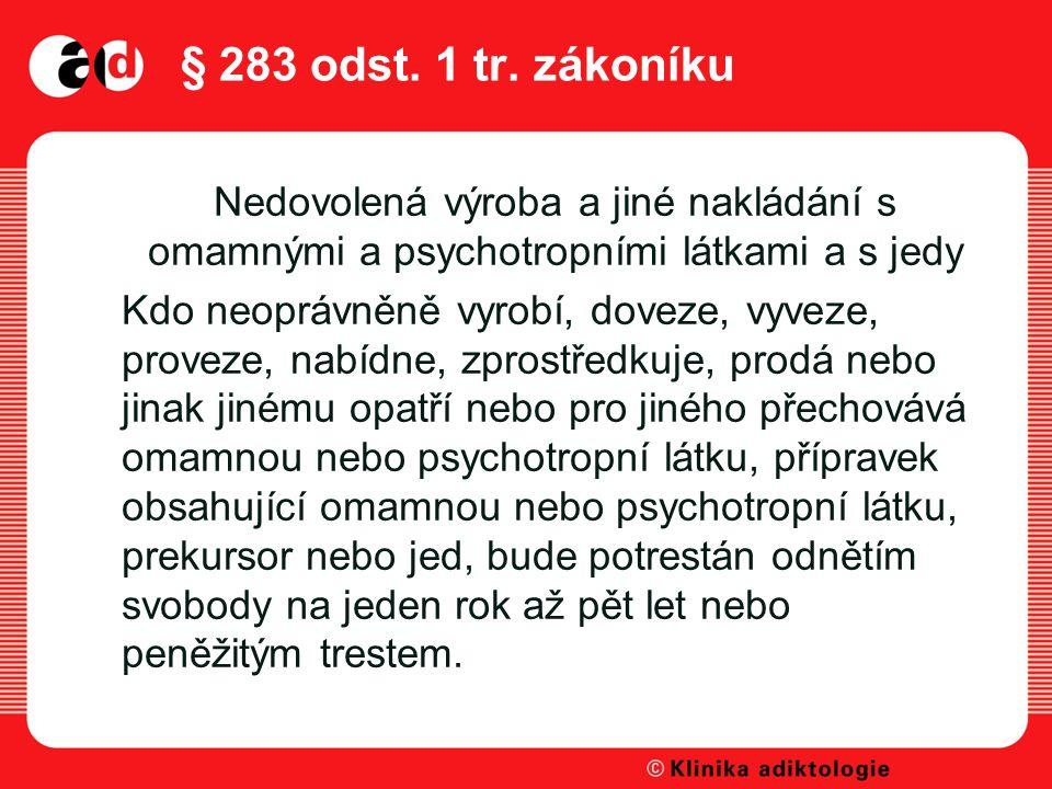 § 283 odst. 1 tr. zákoníku Nedovolená výroba a jiné nakládání s omamnými a psychotropními látkami a s jedy.