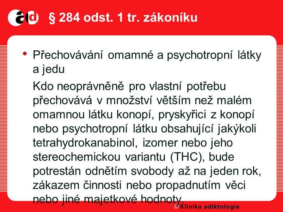 § 284 odst. 1 tr. zákoníku Přechovávání omamné a psychotropní látky a jedu.