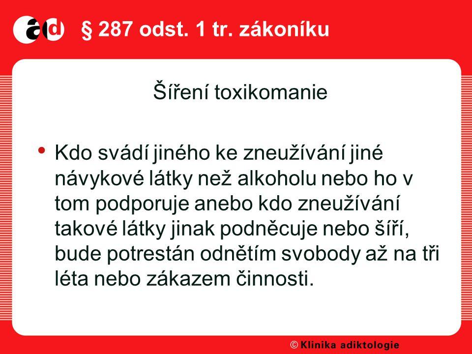 § 287 odst. 1 tr. zákoníku Šíření toxikomanie.