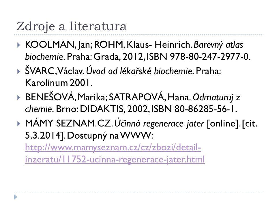 Zdroje a literatura KOOLMAN, Jan; ROHM, Klaus- Heinrich. Barevný atlas biochemie. Praha: Grada, 2012, ISBN 978-80-247-2977-0.