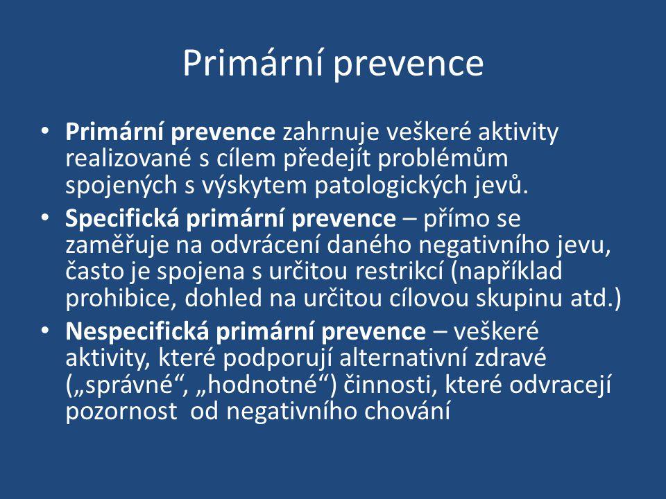 Primární prevence Primární prevence zahrnuje veškeré aktivity realizované s cílem předejít problémům spojených s výskytem patologických jevů.
