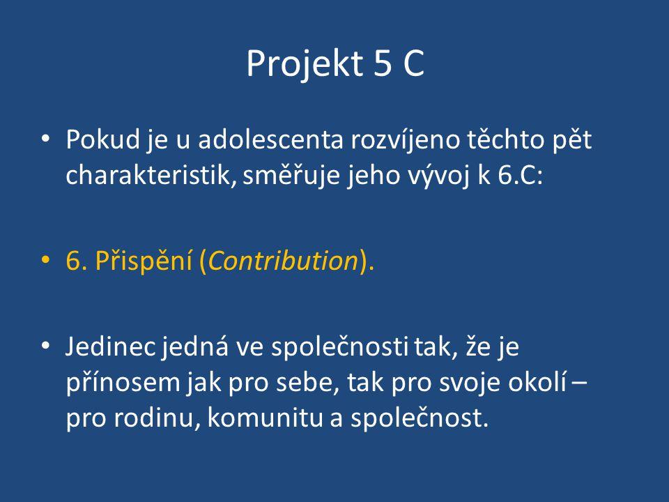 Projekt 5 C Pokud je u adolescenta rozvíjeno těchto pět charakteristik, směřuje jeho vývoj k 6.C: 6. Přispění (Contribution).