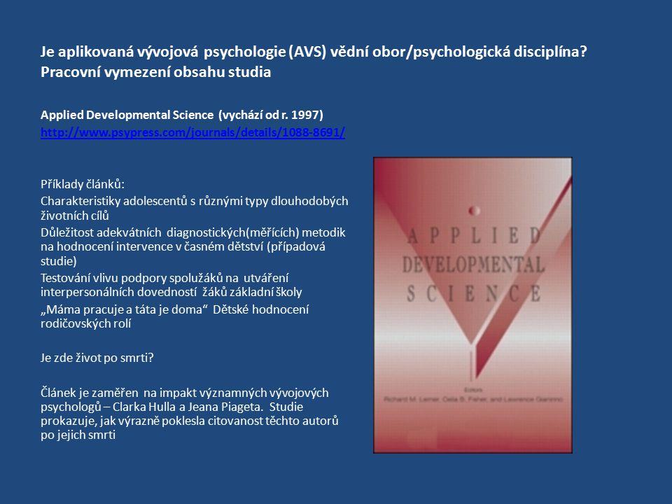 Je aplikovaná vývojová psychologie (AVS) vědní obor/psychologická disciplína Pracovní vymezení obsahu studia