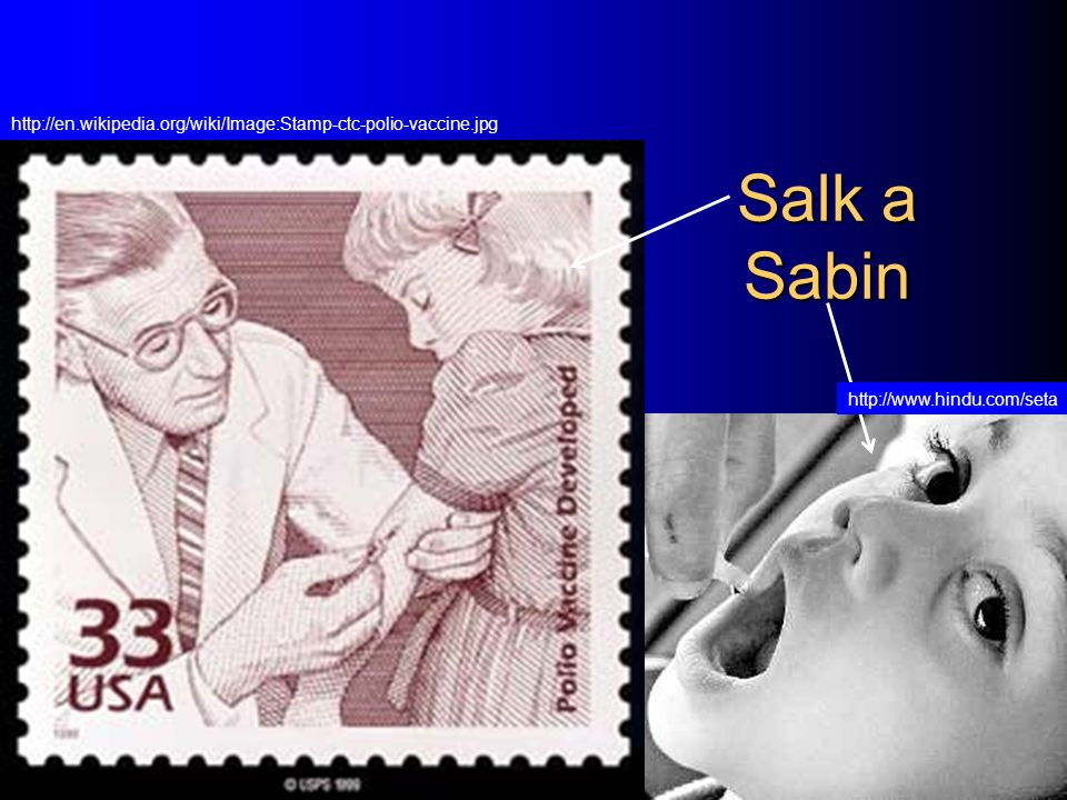 http://en.wikipedia.org/wiki/Image:Stamp-ctc-polio-vaccine.jpg Salk a Sabin.
