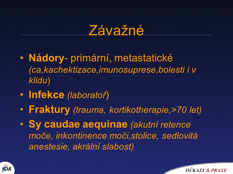 Závažné Nádory- primární, metastatické (ca,kachektizace,imunosuprese,bolesti i v klidu) Infekce (laboratoř)