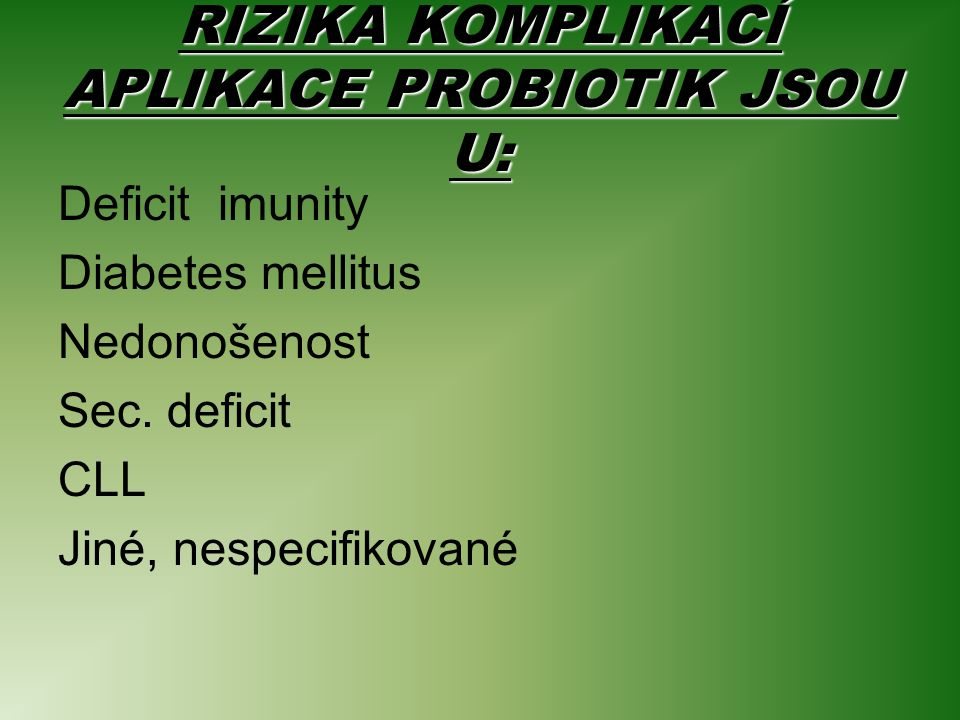 RIZIKA KOMPLIKACÍ APLIKACE PROBIOTIK JSOU U: