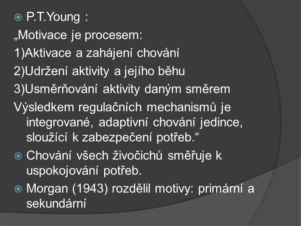 """P.T.Young : """"Motivace je procesem: 1)Aktivace a zahájení chování. 2)Udržení aktivity a jejího běhu."""