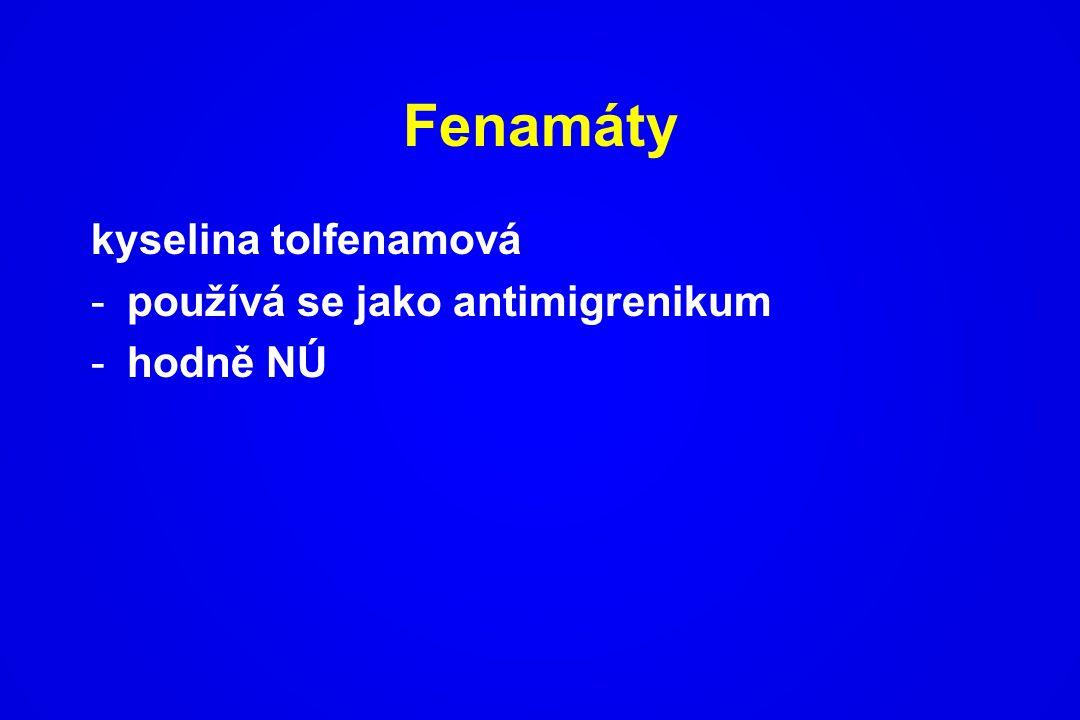 Fenamáty kyselina tolfenamová používá se jako antimigrenikum hodně NÚ