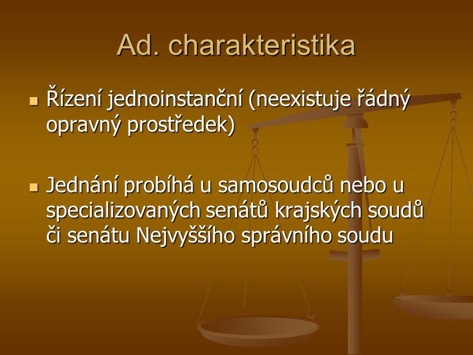 Ad. charakteristika Řízení jednoinstanční (neexistuje řádný opravný prostředek)