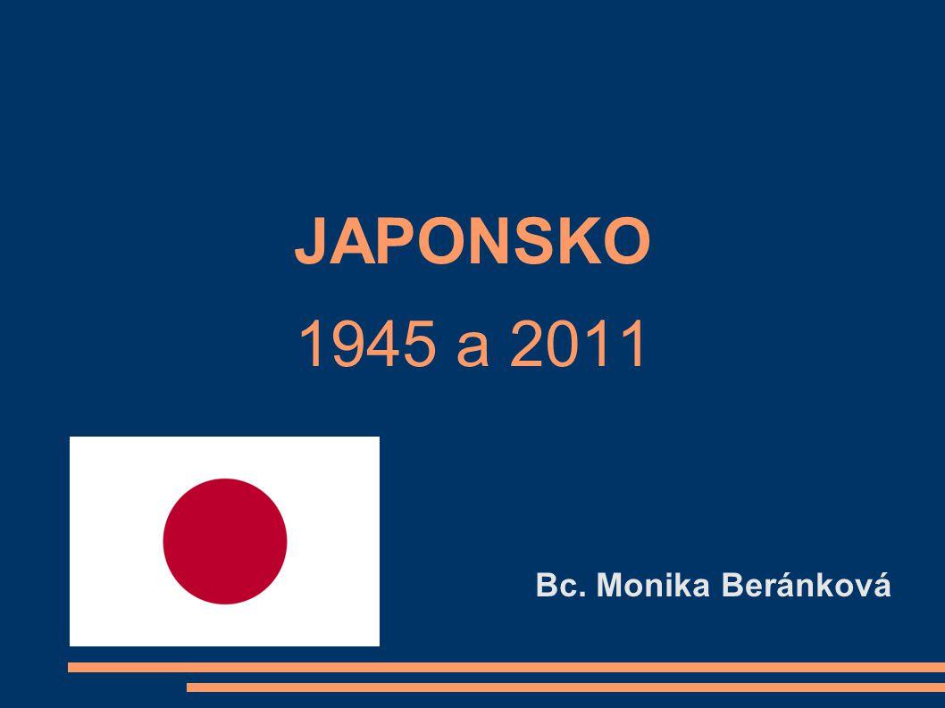 JAPONSKO 1945 a 2011 Bc. Monika Beránková