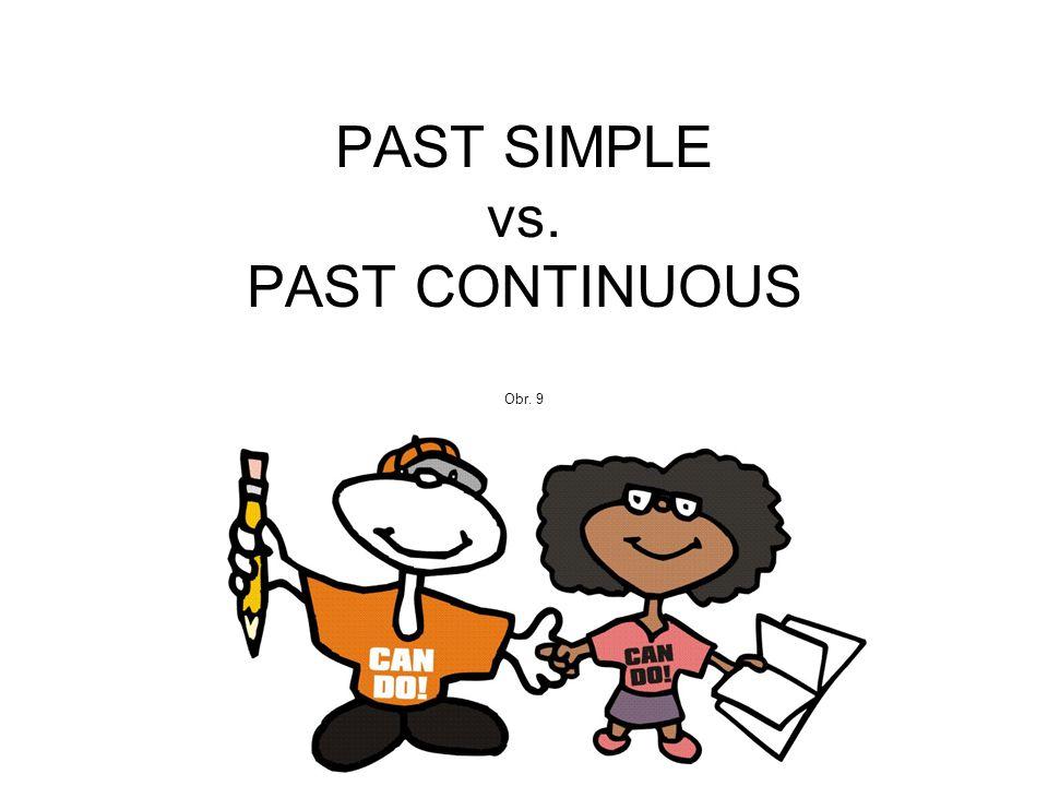 PAST SIMPLE vs. PAST CONTINUOUS Obr. 9 Obr. 9