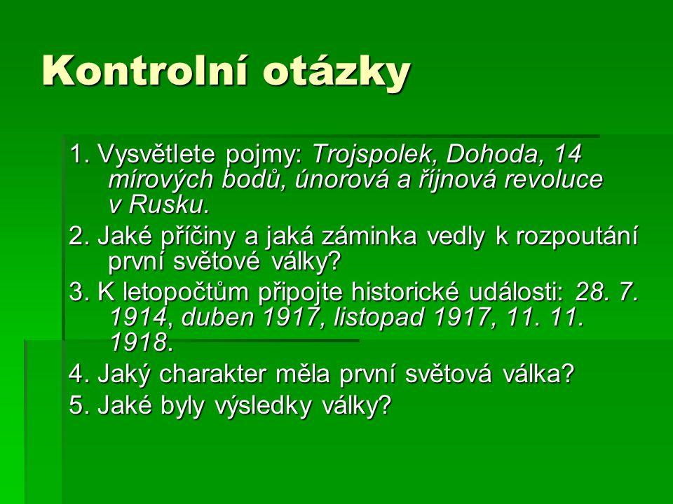 Kontrolní otázky 1. Vysvětlete pojmy: Trojspolek, Dohoda, 14 mírových bodů, únorová a říjnová revoluce v Rusku.