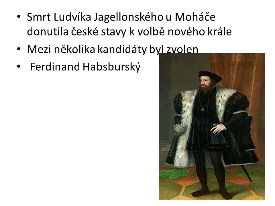 Smrt Ludvíka Jagellonského u Moháče donutila české stavy k volbě nového krále