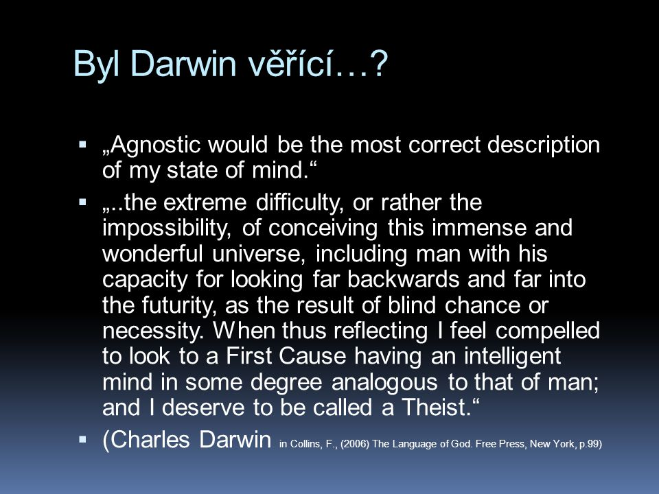"Byl Darwin věřící… ""Agnostic would be the most correct description of my state of mind."