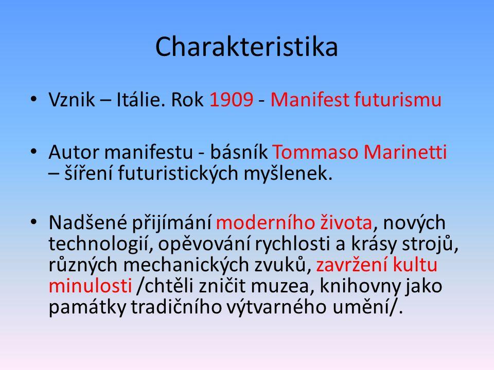 Charakteristika Vznik – Itálie. Rok 1909 - Manifest futurismu