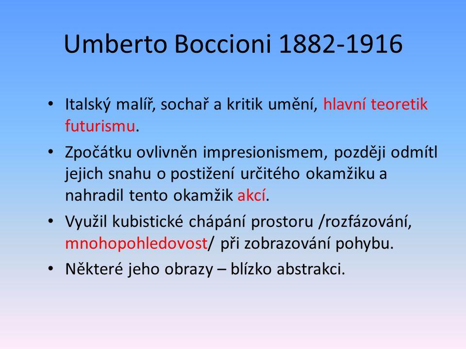 Umberto Boccioni 1882-1916 Italský malíř, sochař a kritik umění, hlavní teoretik futurismu.