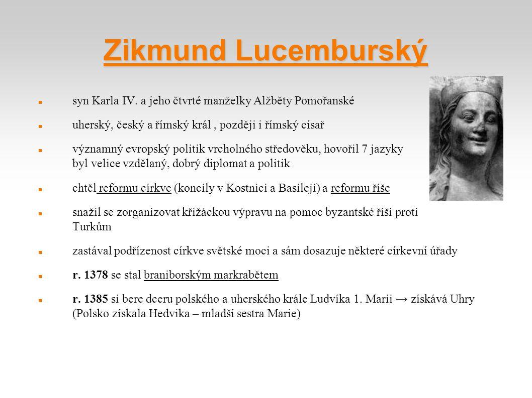Zikmund Lucemburský syn Karla IV. a jeho čtvrté manželky Alžběty Pomořanské. uherský, český a římský král , později i římský císař.