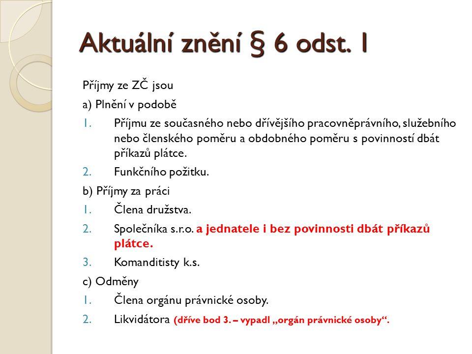 Aktuální znění § 6 odst. 1 Příjmy ze ZČ jsou a) Plnění v podobě