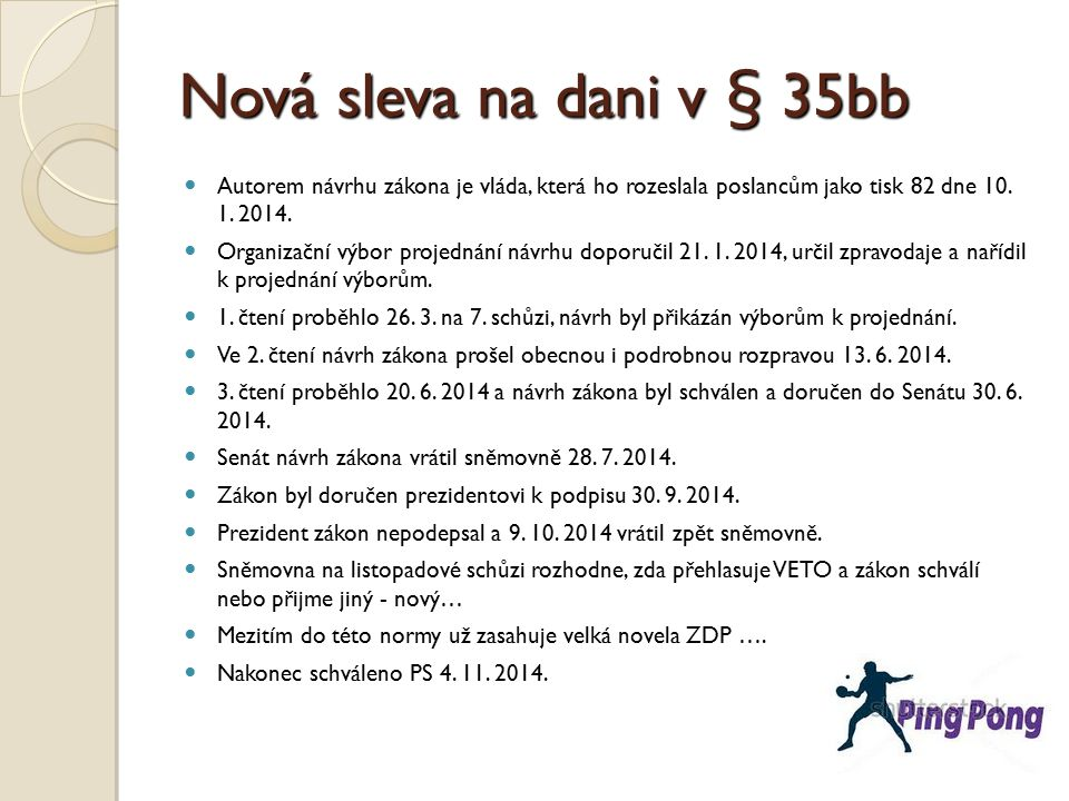 Nová sleva na dani v § 35bb Autorem návrhu zákona je vláda, která ho rozeslala poslancům jako tisk 82 dne 10. 1. 2014.