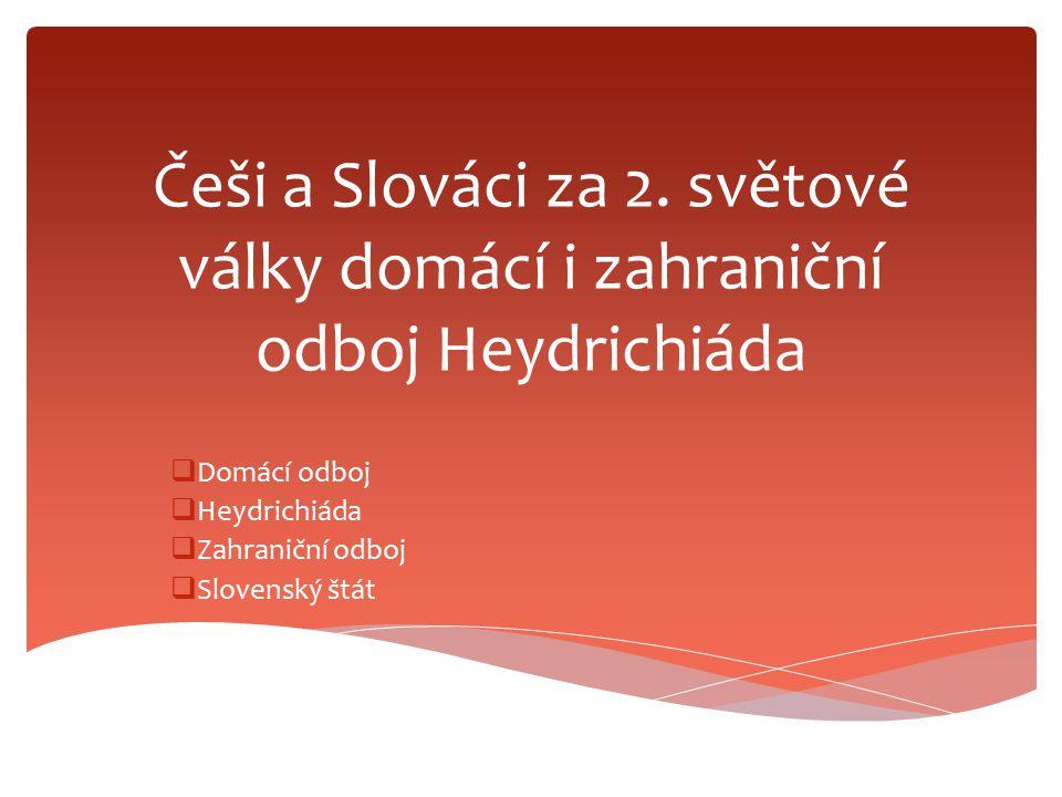 Domácí odboj Heydrichiáda Zahraniční odboj Slovenský štát