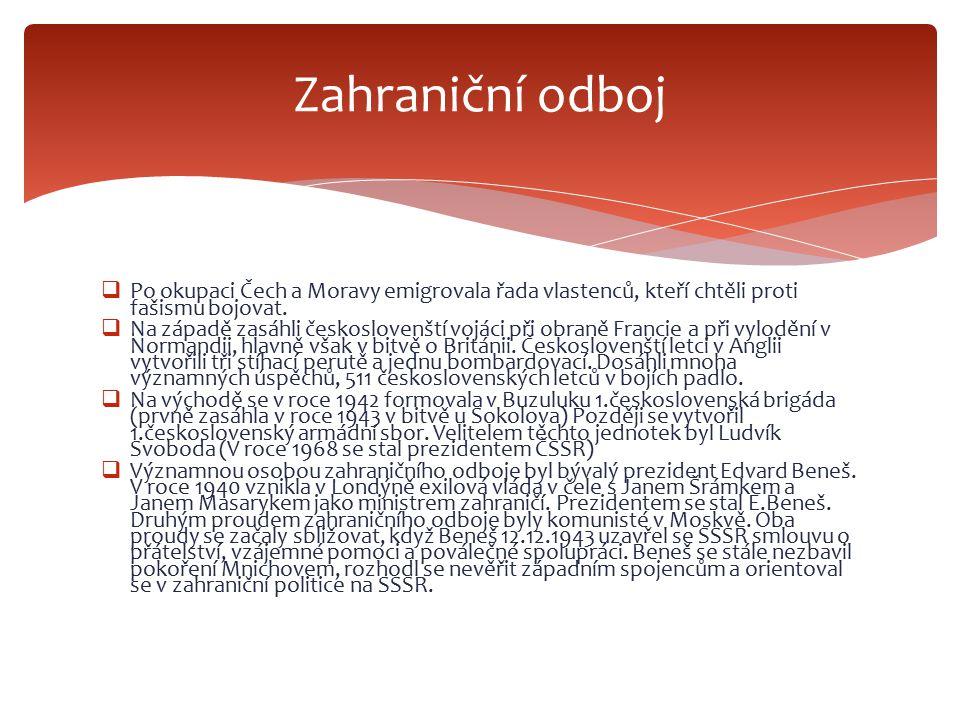 Zahraniční odboj Po okupaci Čech a Moravy emigrovala řada vlastenců, kteří chtěli proti fašismu bojovat.