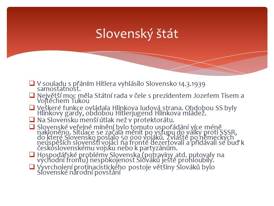 Slovenský štát V souladu s přáním Hitlera vyhlásilo Slovensko 14.3.1939 samostatnost.