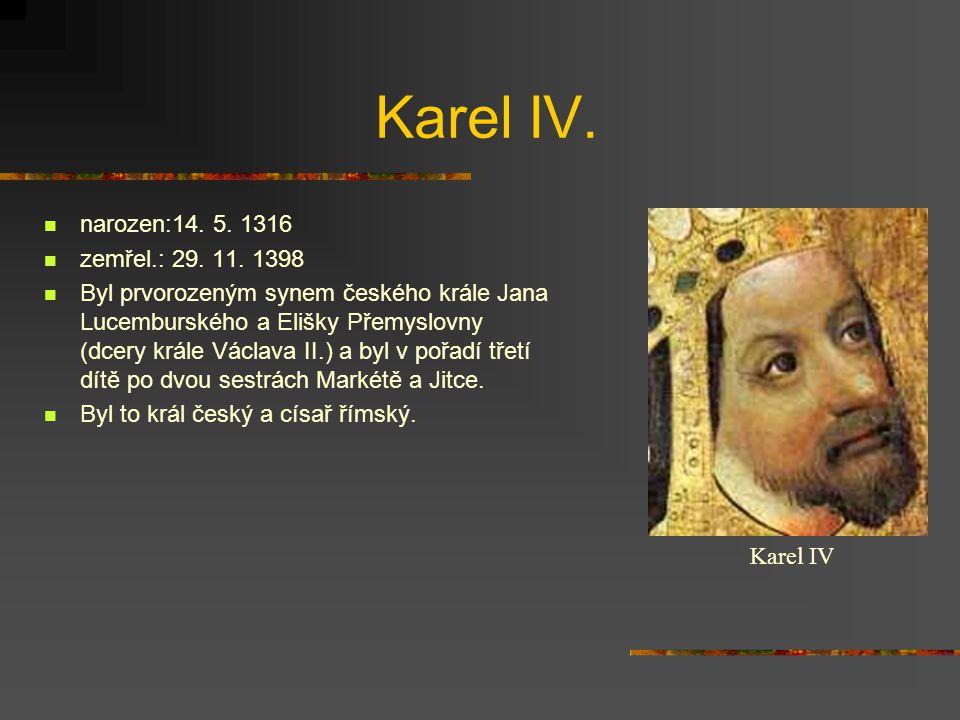 Karel IV. narozen:14. 5. 1316 zemřel.: 29. 11. 1398