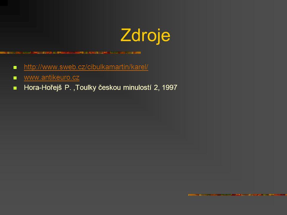 Zdroje http://www.sweb.cz/cibulkamartin/karel/ www.antikeuro.cz