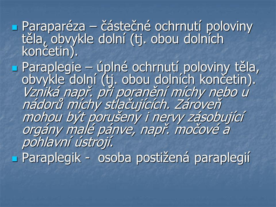 Paraparéza – částečné ochrnutí poloviny těla, obvykle dolní (tj